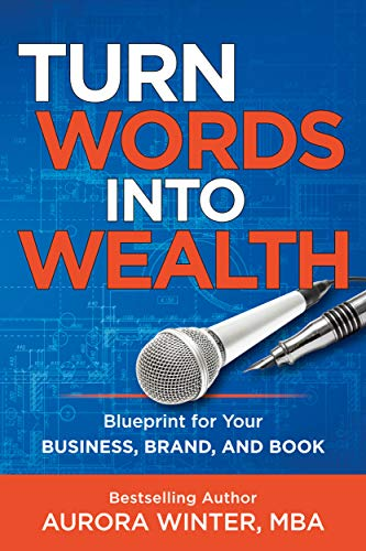 Turn Words Into Wealth: Blueprint for Your Business, Brand, and Book to Make Money and Make a Difference (Turn Your Words Into Wealth) by [Aurora Winter]