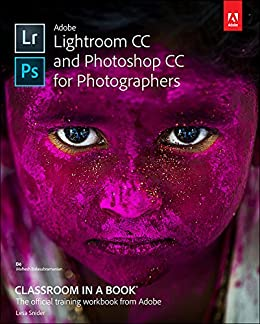 Adobe Lightroom CC and Photoshop CC for Photographers Classroom in a Book by [Lesa Snider]