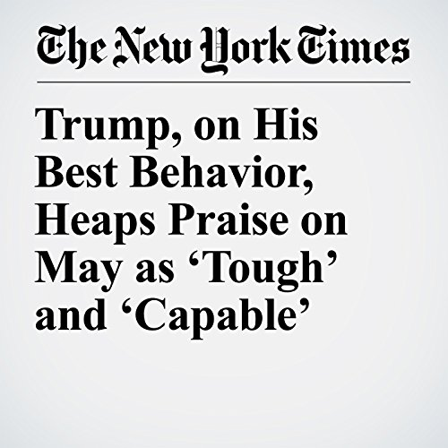 Trump, on His Best Behavior, Heaps Praise on May as 'Tough' and 'Capable' copertina