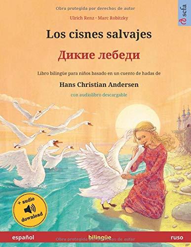 Los cisnes salvajes (español – ruso): Libro bilingüe para niños basado en un cuento de hadas de Hans Christian Andersen, con audiolibro descargable