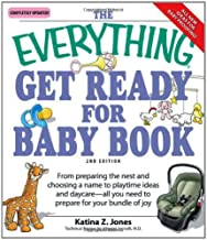 The Everything Get Ready for Baby Book: From preparing the nest and choosing a name to playtime ideas and daycare―all you need to prepare for your bundle of joy