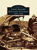 Long Island Aircraft Crashes: 1909-1959 (Images of America) (English Edition)