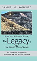 Born and Raised in Space: The Legacy of Two Copper Mining Towns Two Towns That Disappeared: Santa Rita, Nm and Morenci, Arizona
