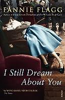 I Still Dream About You by Fannie Flagg(1905-07-03)