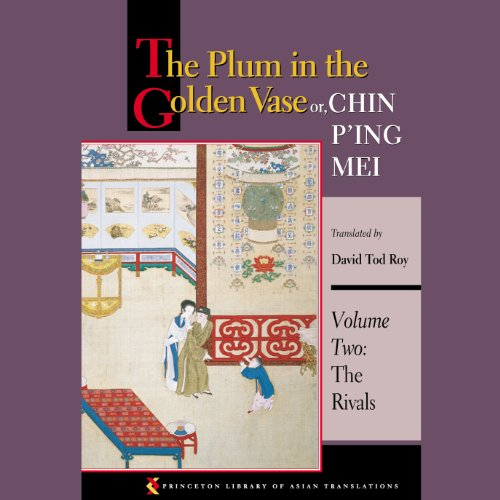 The Plum in the Golden Vase or, Chin P'ing Mei (Volume Two, The Rivals)                   By:                                                                                                                                 David Tod Roy (translator)                               Narrated by:                                                                                                                                 George Backman                      Length: 19 hrs and 12 mins     5 ratings     Overall 4.2