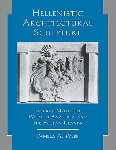 Hellenistic Architectural Sculpture: Figural Motifs In Western Anatolia And The Aegean Islands (Wisconsin Studies in Classics)
