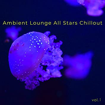 Ambient Lounge All Stars Chillout, Vol. 1
