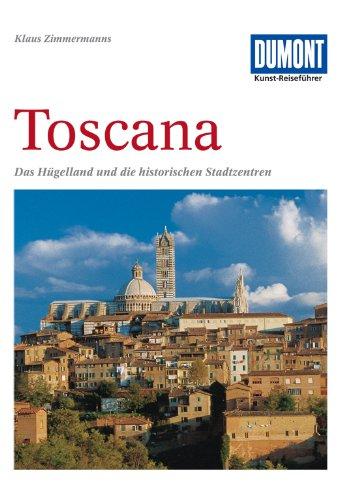 DuMont Kunst Reiseführer Toscana: Das Hügelland und die historischen Stadtzentren