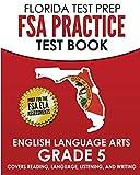 FLORIDA TEST PREP FSA Practice Test Book English Language Arts Grade 5: Covers Reading, Language, Listening, and Writing