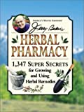 Jerry Baker's Herbal Pharmacy: 1,347 Super Secrets for Growing and Using Herbal Remedies (Jerry...