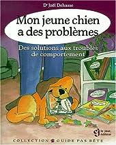 Mon jeune chien a des problèmes. Des solutions aux troubles du comportement. de Joël Dehasse