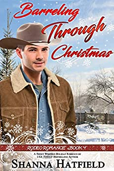 Barreling Through Christmas: (Sweet Western Holiday Romance) (Rodeo Romance Book 4) by [Shanna Hatfield]