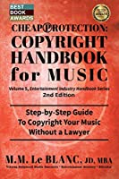 CHEAP PROTECTION COPYRIGHT HANDBOOK FOR MUSIC, 2nd Edition: Step-by-Step Guide to Copyright Your Music, Beats, Lyrics and Songs Without a Lawyer (Entertainment Industry Handbook)