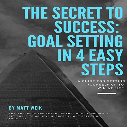 The Secret to Success: Goal Setting in 4 Easy Steps audiobook cover art