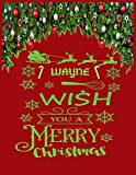 WAYNE wish you a merry christmas: A Creative Holiday Coloring, Drawing, Word Search, Maze, Crosswords, Matching, Color by Number,Recipes and Word ... and Girls Ages 6, 7, 8, 9,10, 11 and 12 Years