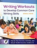 Writing Workouts to Develop Common Core Writing Skills: Step-by-Step Exercises, Activities, and Tips for Student Success, Grades 2–6: Step-by-Step Exercises, ... Success, Grades 2â€'6 (English Edition)