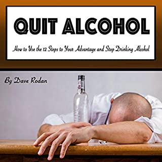 Quit Alcohol: How to Use the 12 Steps to Your Advantage and Stop Drinking Alcohol audiobook cover art
