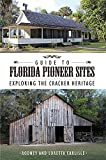 Guide to Florida Pioneer Sites [Idioma Inglés]: Exploring the Cracker Heritage