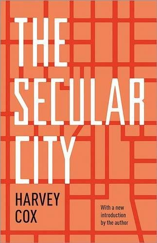 The Secular City: Secularization and Urbanization in Theological Perspective