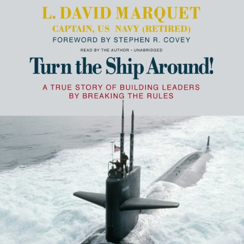 Turn the Ship Around! A True Story of Building Leaders by Breaking the Rules