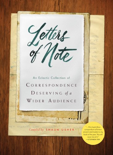 Compare Textbook Prices for Letters of Note: An Eclectic Collection of Correspondence Deserving of a Wider Audience Historical Nonfiction Letters, Letters from Famous People, Book of Letters and Correspondance 1st Edition ISBN 9781452134253 by Usher, Shaun