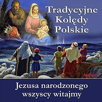 Jezusa Narodzonego Wszyscy Witajmy (Tradycyjne Kolędy Polskie)