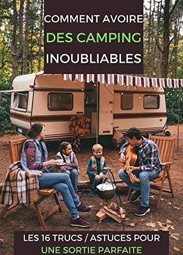 Couverture du livre comment avoir des camping inoubliables: les 16 trucs astuces pour une sortie parfaite: Tout ce que vous dever savoir pour des vacances en camping réussies( ...