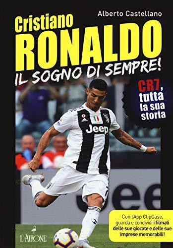Cristiano Ronaldo. Il sogno di sempre! CR7, tutta la sua storia. Con app