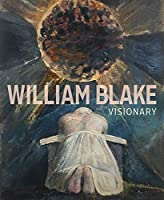 William Blake Visionary (Getty Publications –)