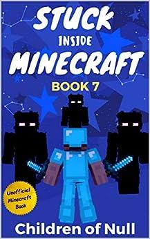 Stuck Inside Minecraft: Book 7 (Unofficial Minecraft Isekai LitRPG Survival Series) by [Write Blocked]
