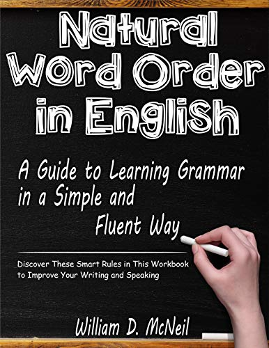 Natural Word Order in English: A Guide to Learning Grammar in a Simple and Fluent Way: Discover These Smart Rules in This Workbook to Improve Your Writing and Speaking (English Edition)