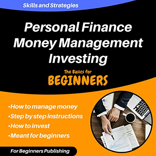 Personal Finance, Money Management, Investing: Skills and Strategies! The Basics for Beginners audiobook cover art