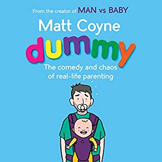 Dummy     The Comedy and Chaos of Real-Life Parenting              By:                                                                                                                                 Matt Coyne                               Narrated by:                                                                                                                                 Matt Coyne                      Length: 5 hrs and 56 mins     95 ratings     Overall 4.8