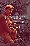 Iroquois in the West (McGill-Queen's Indigenous and Northern Studies Book 93)