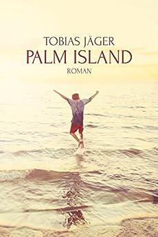 Palm Island: Roman (German Edition) by [Tobias Jäger]