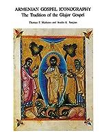 Armenian Gospel Iconography: The Tradition of the Glajor Gospel (Dumbarton Oaks Studies)