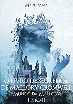 O Livro de Segredos de Mallory Cromwell (Mundo da Mallory 2) por [Madu  Maia]