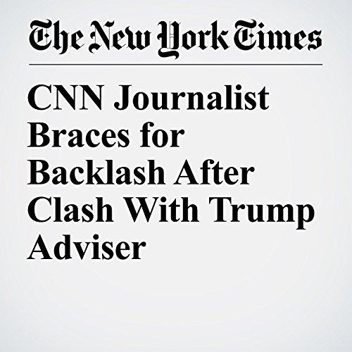 CNN Journalist Braces for Backlash After Clash With Trump Adviser copertina