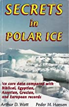 Secrets in Polar Ice: Ice Core Data Compared with Biblical, Egyptian, Assyrian, Grecian and European Records