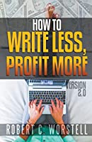 How to Write Less and Profit More - Version 2.0