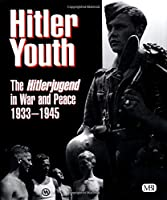 Hitler Youth: The Hitlerjugend in Peace and War 1933-1945