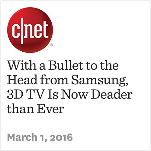 With a Bullet to the Head from Samsung, 3D TV Is Now Deader than Ever audiobook cover art
