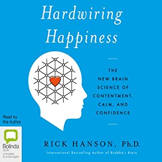 Hardwiring Happiness     The New Brain Science of Contentment, Calm, and Confidence              By:                                                                                                                                 Rick Hanson                               Narrated by:                                                                                                                                 Rick Hanson                      Length: 7 hrs and 41 mins     100 ratings     Overall 3.7