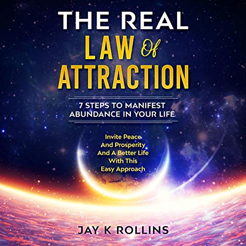 The Real Law Of Attraction : 7 Steps to Manifest Abundance In Your Life: Invite Peace and Prosperity and a Better Life with this Easy Approach cover art