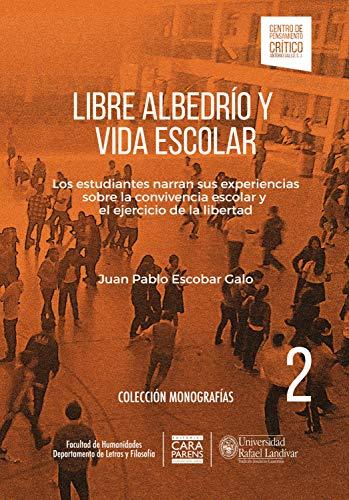 Libre albedrío y vida escolar: Los estudiantes narran sus experiencias sobre convivencia escolar y el ejercicio de la libertad (monografías)