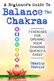 A Beginner's Guide To Balance The Chakras: 7 Exercises For Opening Your...