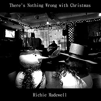 There's Nothing Wrong with Christmas