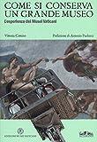 Come si conserva un grande museo. L'esperienza dei Musei Vaticani. Ediz. a colori (Varia)