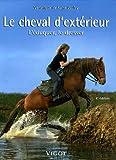 Le cheval d'extérieur - L'éduquer, le dresser - Vigot - 28/07/2005