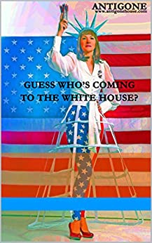 GUESS WHO'S COMING TO THE WHITE HOUSE? by [ANTIGONE]